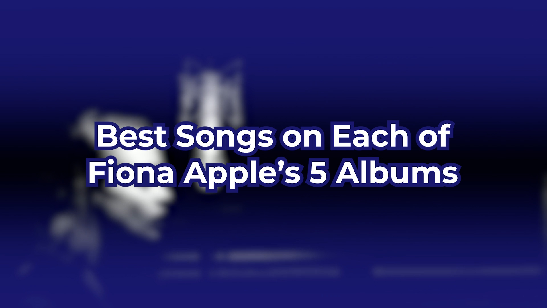 Best Songs on Each of Fiona Apple's Albums