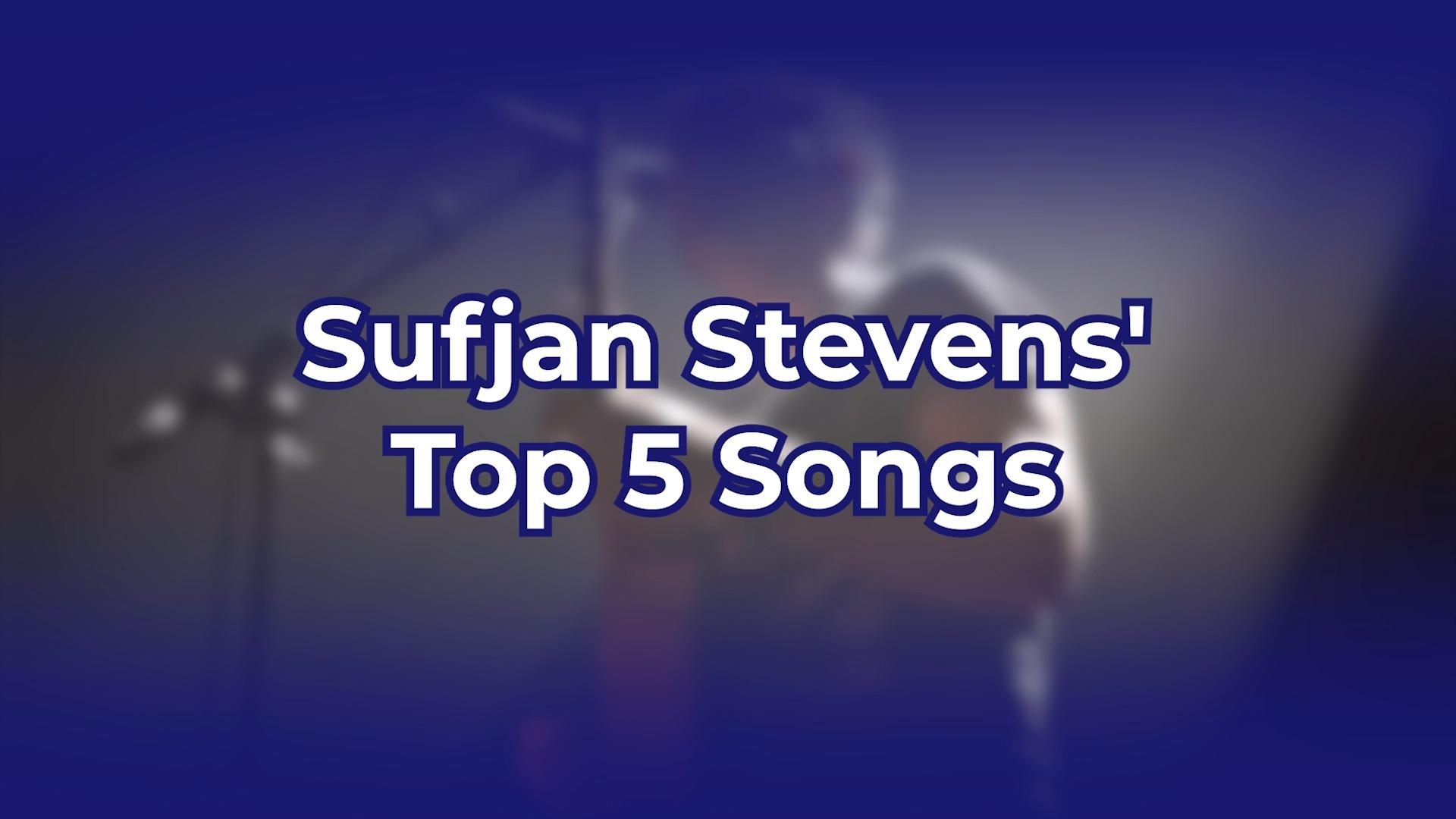 Sufjan Stevens' Top 5 Songs