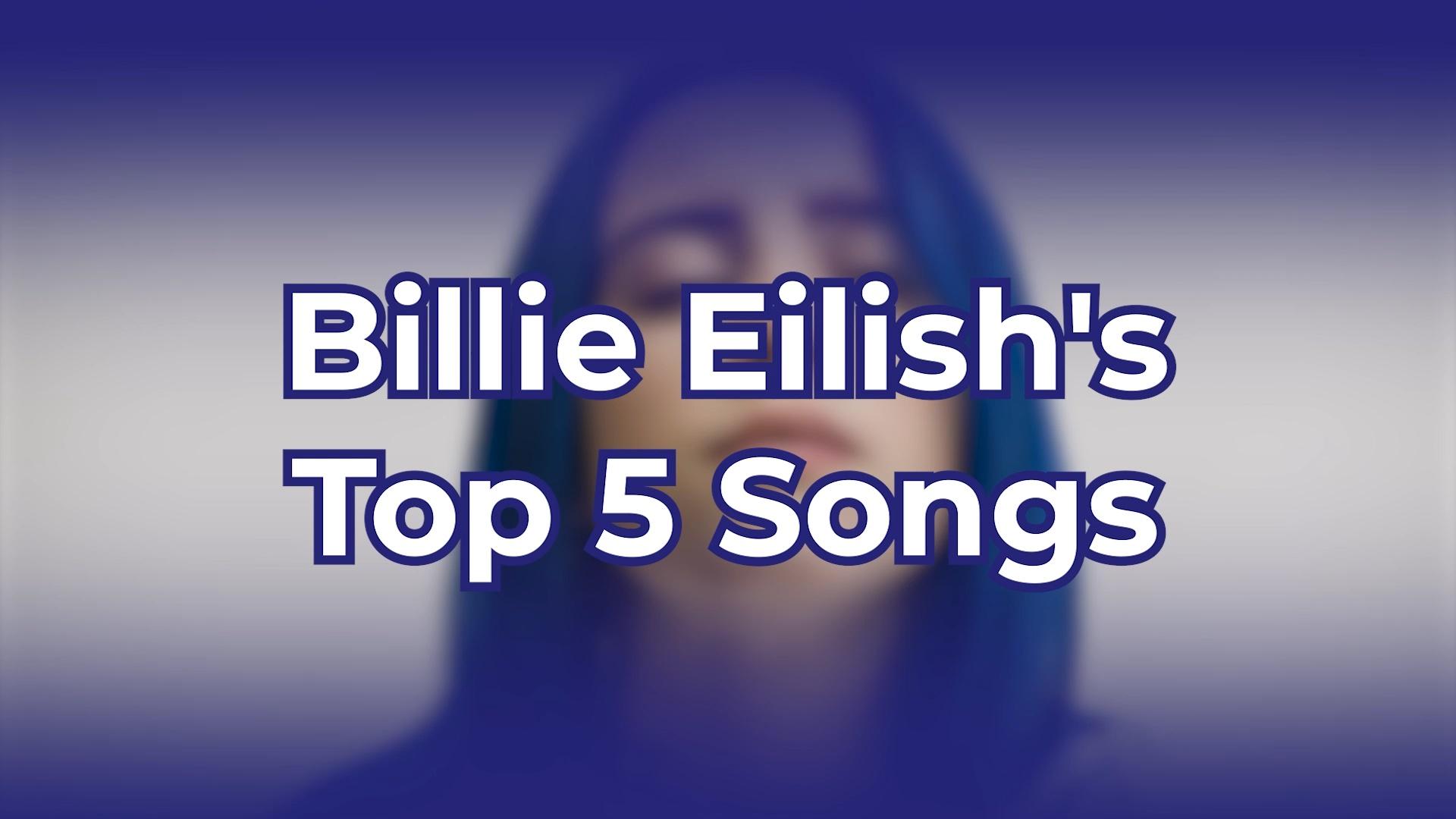 Billie Eilish's Top 5 Songs