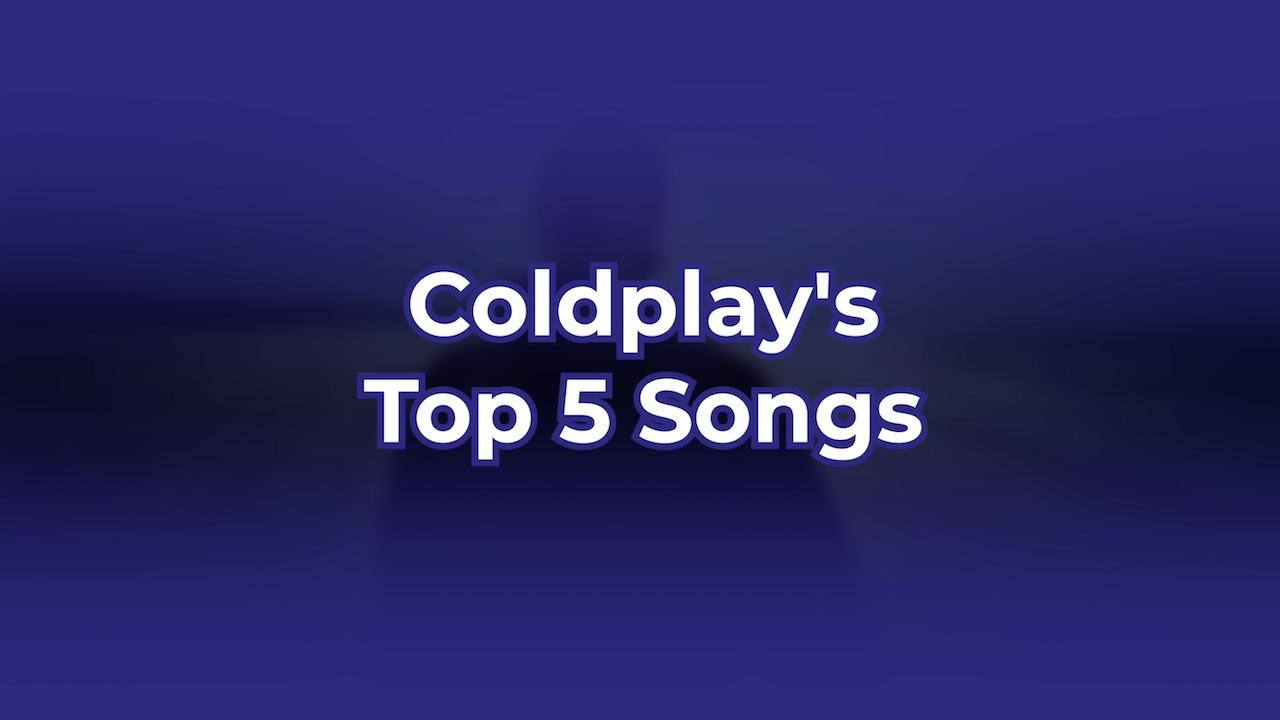 Coldplay's Top 5 Songs