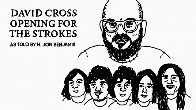 David Cross Once Opened For The Strokes (As Told By H. Jon Benjamin)