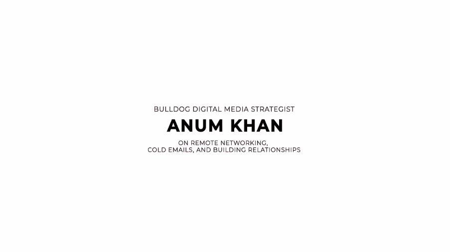 Bulldog Digital Media Strategist Anum Khan on Remote Networking, Cold Emails, and Building Relationships
