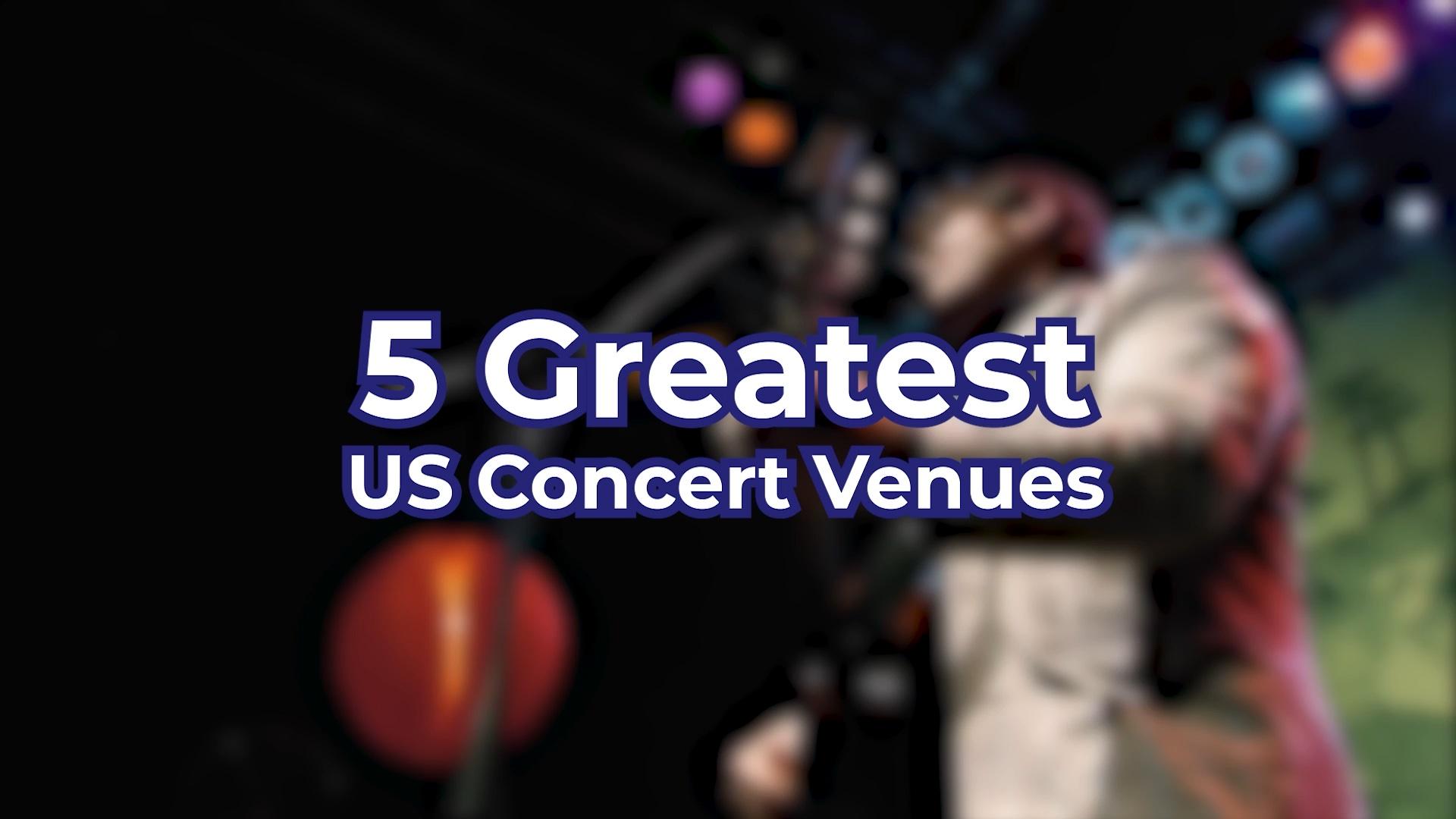 5 Greatest US Concert Venues