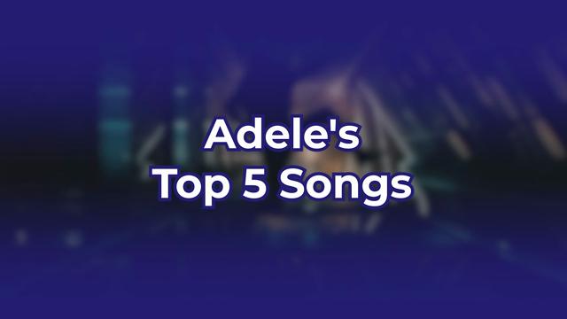 Adele's Top 5 Songs