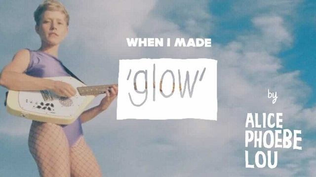 Alice Phoebe Lou: When I Made…Glow