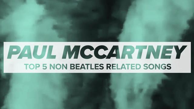 Paul McCartney's Top 5 Non Beatles Songs